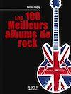 Téléchargez le livre numérique:  Le Petit Livre de - Les 100 meilleurs albums de rock