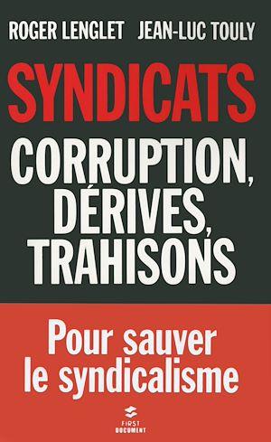 Téléchargez le livre :  Syndicats, corruption, dérives, trahisons