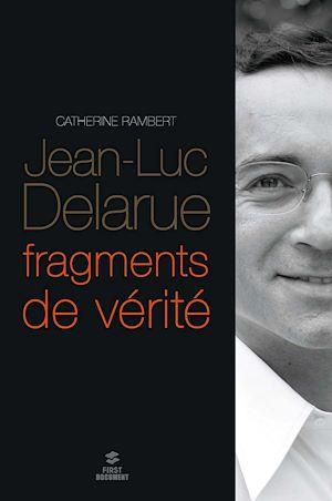 Téléchargez le livre :  Jean-Luc Delarue, fragments de vérité