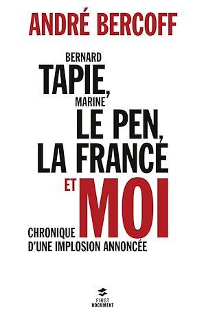 Téléchargez le livre :  Bernard Tapie, Marine Le Pen, la France et moi...
