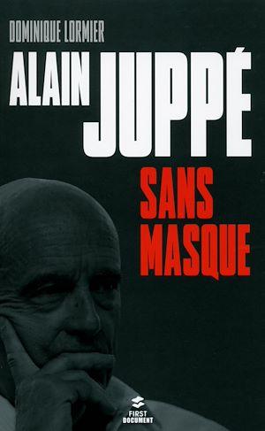 Téléchargez le livre :  Alain Juppé sans masque