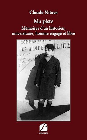 Téléchargez le livre :  Ma piste - Mémoires d'un historien, universitaire, homme engagé et libre