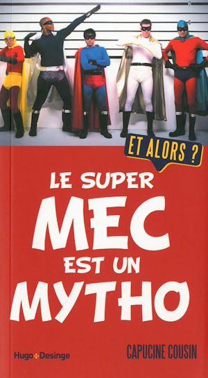 Téléchargez le livre :  Le super mec est un mytho. Et alors ?