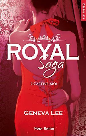 Téléchargez le livre :  Royal Saga - tome 2 Captive-moi