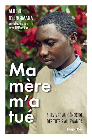 Téléchargez le livre :  Ma mère m'a tué - Survivre au génocide des Tutsis au Rwanda