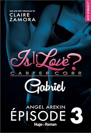 Téléchargez le livre :  Is it love ? Carter corp. Gabriel Episode 3