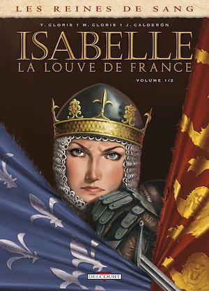 Téléchargez le livre :  Les Reines de sang - Isabelle, la louve de France T01