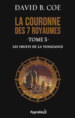 Télécharger le livre :  La couronne des 7 royaumes (Tome 5) - Les Fruits de la vengeance