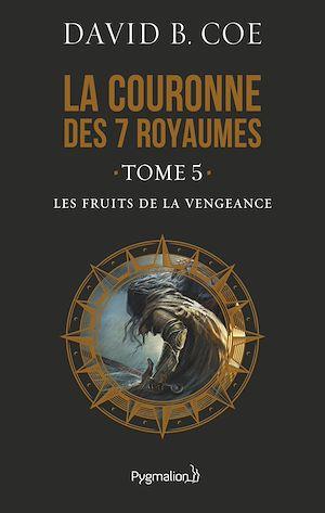 Téléchargez le livre :  La couronne des 7 royaumes (Tome 5) - Les Fruits de la vengeance