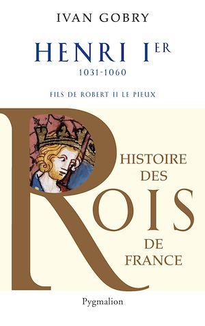 Téléchargez le livre :  Henri Ier (1031-1060). Fils de Robert II le Pieux