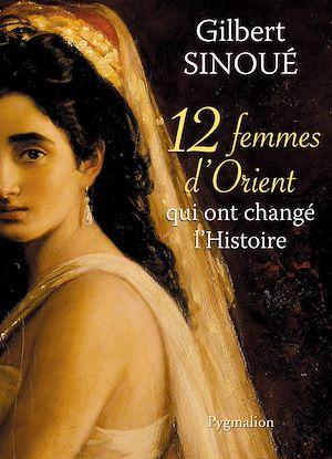 Téléchargez le livre :  12 Femmes d'Orient qui ont changé l'Histoire