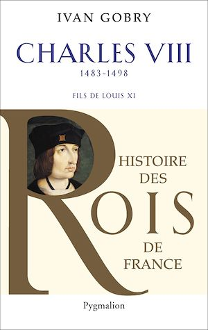 Téléchargez le livre :  Charles VIII (1483-1498). Fils de Louis XI