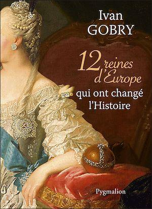 Téléchargez le livre :  12 reines d'Europe qui ont changé l'Histoire