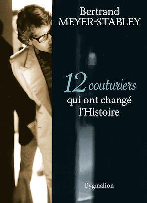 Téléchargez le livre :  12 Couturiers qui ont changé l'Histoire