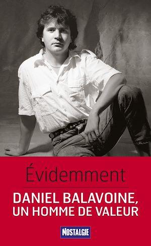 Téléchargez le livre :  Évidemment. Daniel Balavoine, un homme de valeur