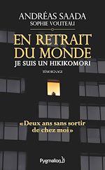 Télécharger le livre :  En retrait du monde. Je suis un hikikomori