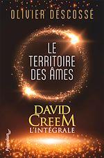 Télécharger le livre :  David Creem (L'intégrale) - Le territoire des âmes, la confrérie de l'invisible, l'entrevie