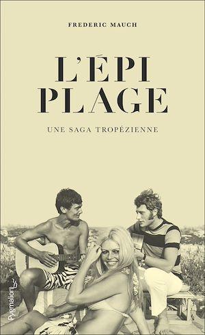 Téléchargez le livre :  L'Épi Plage. Une saga tropézienne