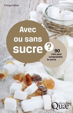 Téléchargez le livre :  Avec ou sans sucre ? 90 clés pour comprendre le sucre