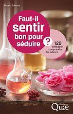 Télécharger le livre :  Faut-il sentir bon pour séduire ? 120 clés pour comprendre les odeurs