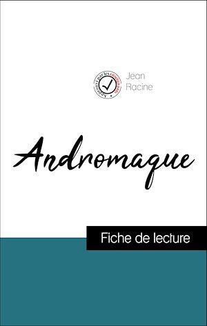 Téléchargez le livre :  Analyse de l'œuvre : Andromaque (résumé et fiche de lecture plébiscités par les enseignants sur fichedelecture.fr)