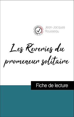 Téléchargez le livre :  Analyse de l'œuvre : Les Rêveries du promeneur solitaire (résumé et fiche de lecture plébiscités par les enseignants sur fichedelecture.fr)