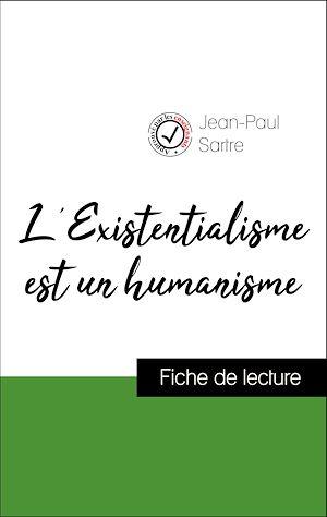 Téléchargez le livre :  Analyse de l'œuvre : L'Existentialisme est un humanisme (résumé et fiche de lecture plébiscités par les enseignants sur fichedelecture.fr)