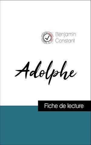 Téléchargez le livre :  Analyse de l'œuvre : Adolphe (résumé et fiche de lecture plébiscités par les enseignants sur fichedelecture.fr)