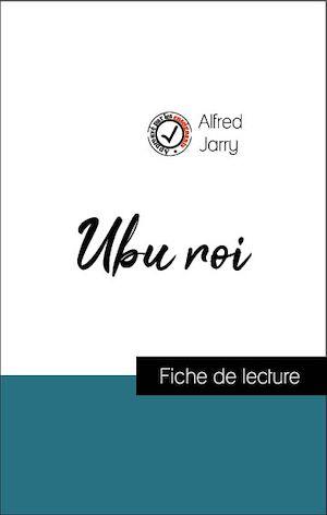 Téléchargez le livre :  Analyse de l'œuvre : Ubu roi (résumé et fiche de lecture plébiscités par les enseignants sur fichedelecture.fr)