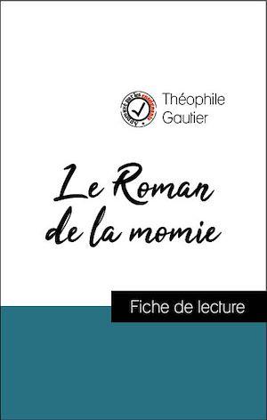 Téléchargez le livre :  Analyse de l'œuvre : Le Roman de la momie (résumé et fiche de lecture plébiscités par les enseignants sur fichedelecture.fr)