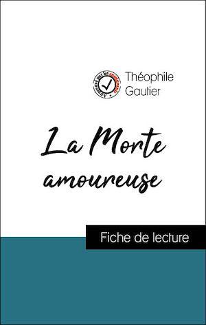 Téléchargez le livre :  Analyse de l'œuvre : La Morte amoureuse (résumé et fiche de lecture plébiscités par les enseignants sur fichedelecture.fr)