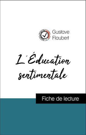 Téléchargez le livre :  Analyse de l'œuvre : L'Éducation sentimentale (résumé et fiche de lecture plébiscités par les enseignants sur fichedelecture.fr)
