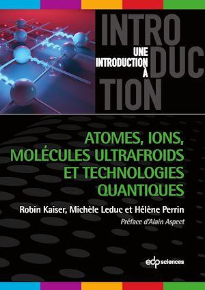 Téléchargez le livre :  Atomes, ions, molécules ultrafroids et technologies quantiques