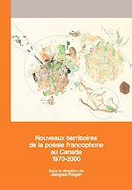 Télécharger le livre :  Nouveaux territoires de la poésie francophone au Canada 1970-2000