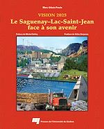 Télécharger le livre :  Le Saguenay-Lac-Saint-Jean face à son avenir : Vision 2025