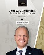 Télécharger le livre :  Jean-Guy Desjardins, le phénix de la finance