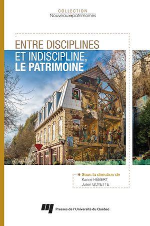 Téléchargez le livre :  Entre disciplines et indiscipline, le patrimoine