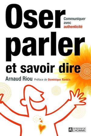 Téléchargez le livre :  OSER PARLER SAVOIR DIRE - COMMUNIQUER AVEC AISANCE ET ASSURANCE