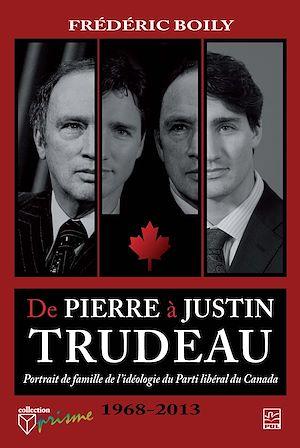 Téléchargez le livre :  De Pierre à Justin Trudeau. Portrait de famille de l'idéologie du Parti libéral du Canada (1968-2013)