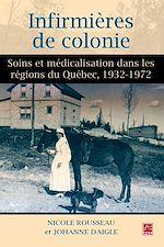 Télécharger le livre :  Infirmières de colonie - Soins et médicalisation dans les régions du Québec, 1932-1972