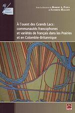 Télécharger le livre :  À l'ouest des Grands Lacs: communautés francophones et variétés de français dans les Prairies et en Colombie-Britannique