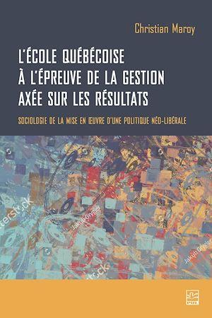 Téléchargez le livre :  L'école québécoise à l'épreuve de la gestion axée sur les résultats. Sociologie de la mise en œuvre d'une politique néo-libérale