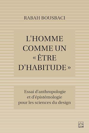 Téléchargez le livre :  L'Homme comme un « être d'habitude ». Essai d'anthropologie et d'épistémologie pour les Sciences du design