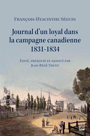 Téléchargez le livre :  Journal d'un loyal dans la campagne canadienne, 1831-1834, François-Hyacinthe Séguin (1787-1847), notaire de Terrebonne
