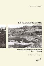 Télécharger le livre :  Le paysage façonné. Les territoires postindustriels, l'art et l'usage