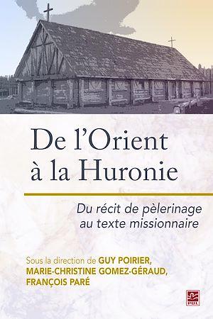 Téléchargez le livre :  De l'Orient à la Huronie. Du récit de pèlerinage au texte missionnaire