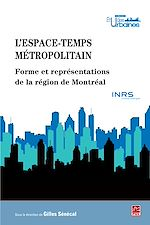 Télécharger le livre :  L'espace-temps métropolitain - Forme et représentations de la région de Montréal