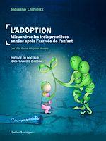 Télécharger le livre :  L'Adoption : Mieux vivre les trois premières années après l'arrivée de l'enfant