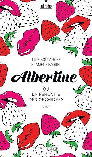 Téléchargez le livre :  Albertine ou La férocité des orchidées