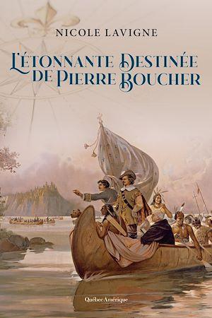 Téléchargez le livre :  L'Étonnante Destinée de Pierre Boucher